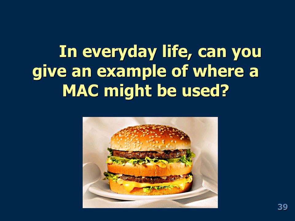 In everyday life, can you give an example of where a MAC might be used