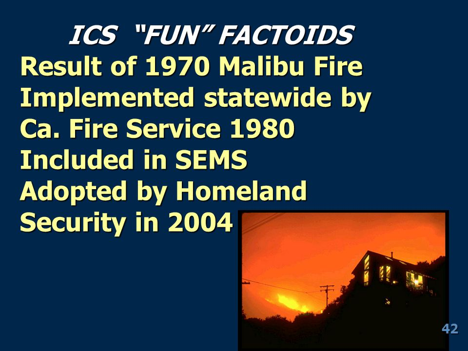 Implemented statewide by Ca. Fire Service 1980 Included in SEMS