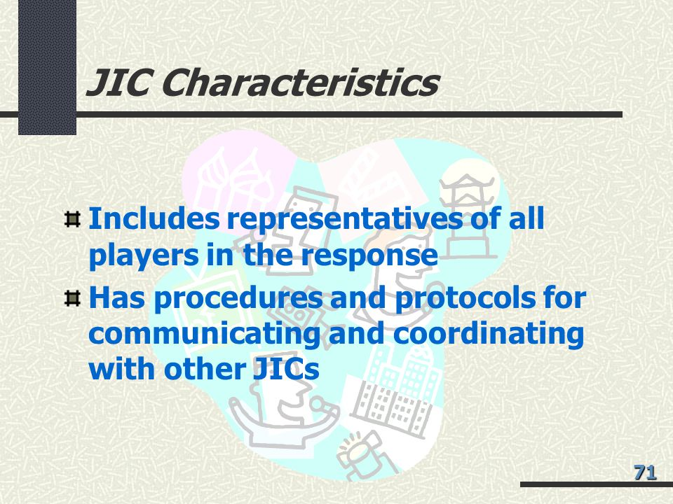 JIC Characteristics Includes representatives of all players in the response.