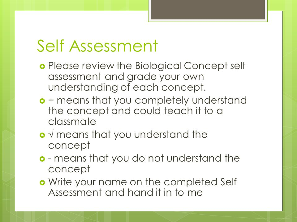 Self Assessment Please review the Biological Concept self assessment and grade your own understanding of each concept.