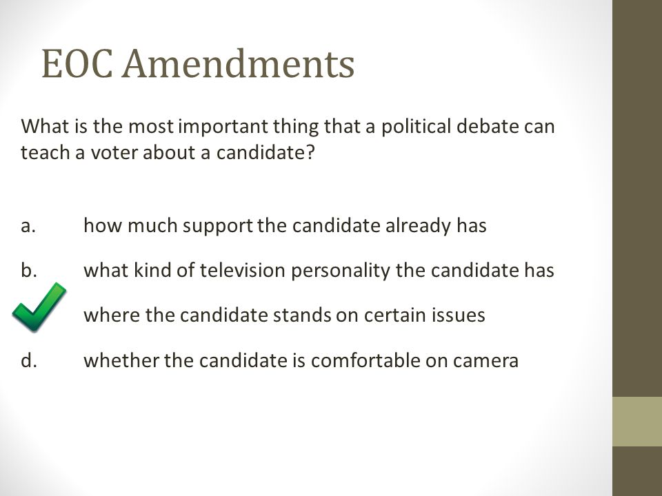 EOC Amendments What is the most important thing that a political debate can teach a voter about a candidate