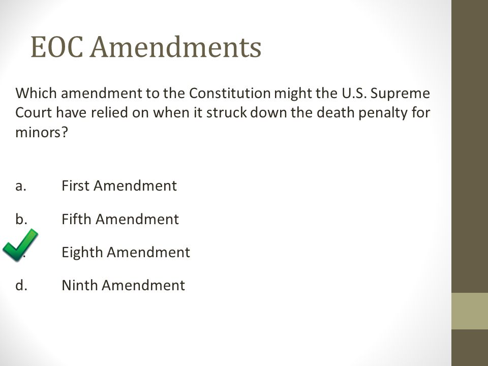 EOC Amendments Which amendment to the Constitution might the U.S. Supreme Court have relied on when it struck down the death penalty for minors