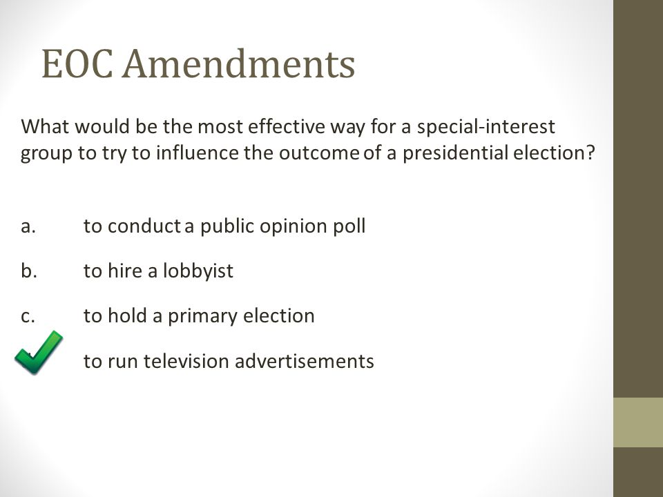 EOC Amendments What would be the most effective way for a special-interest group to try to influence the outcome of a presidential election