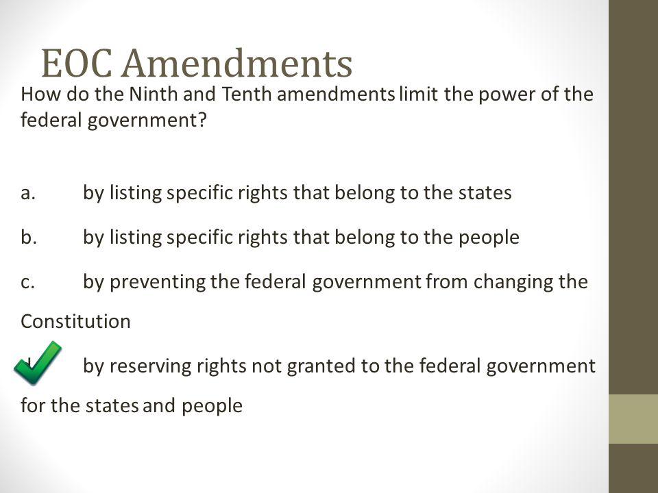 EOC Amendments How do the Ninth and Tenth amendments limit the power of the federal government