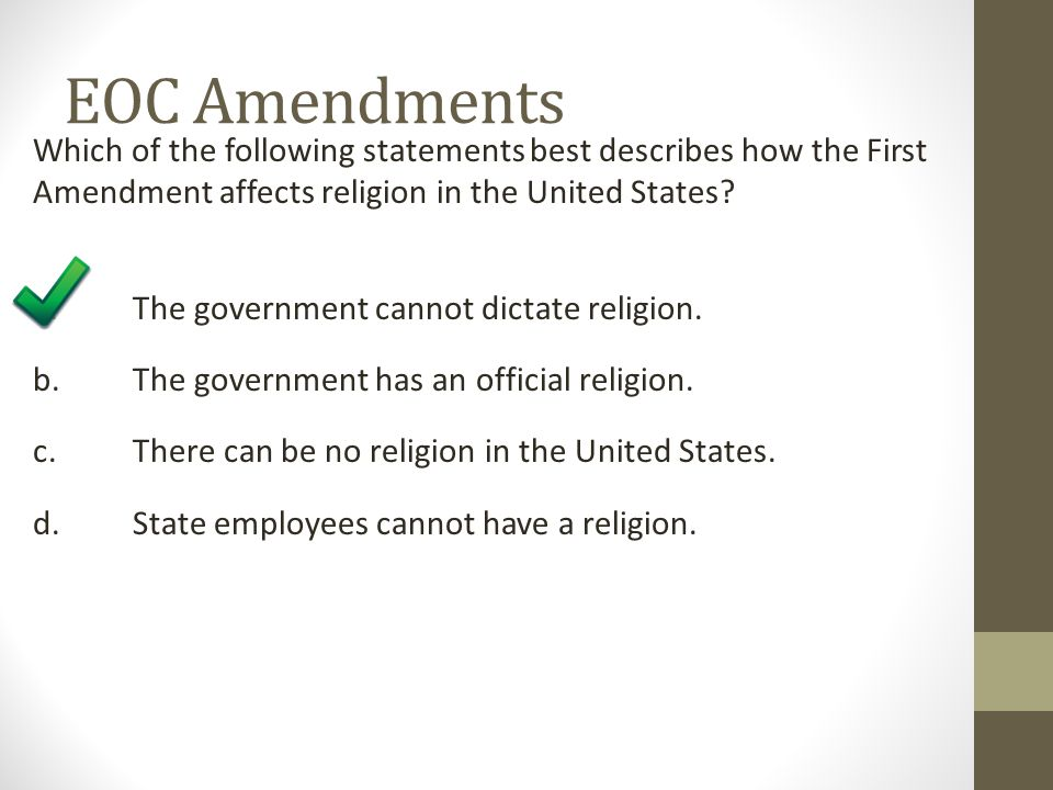 EOC Amendments Which of the following statements best describes how the First Amendment affects religion in the United States