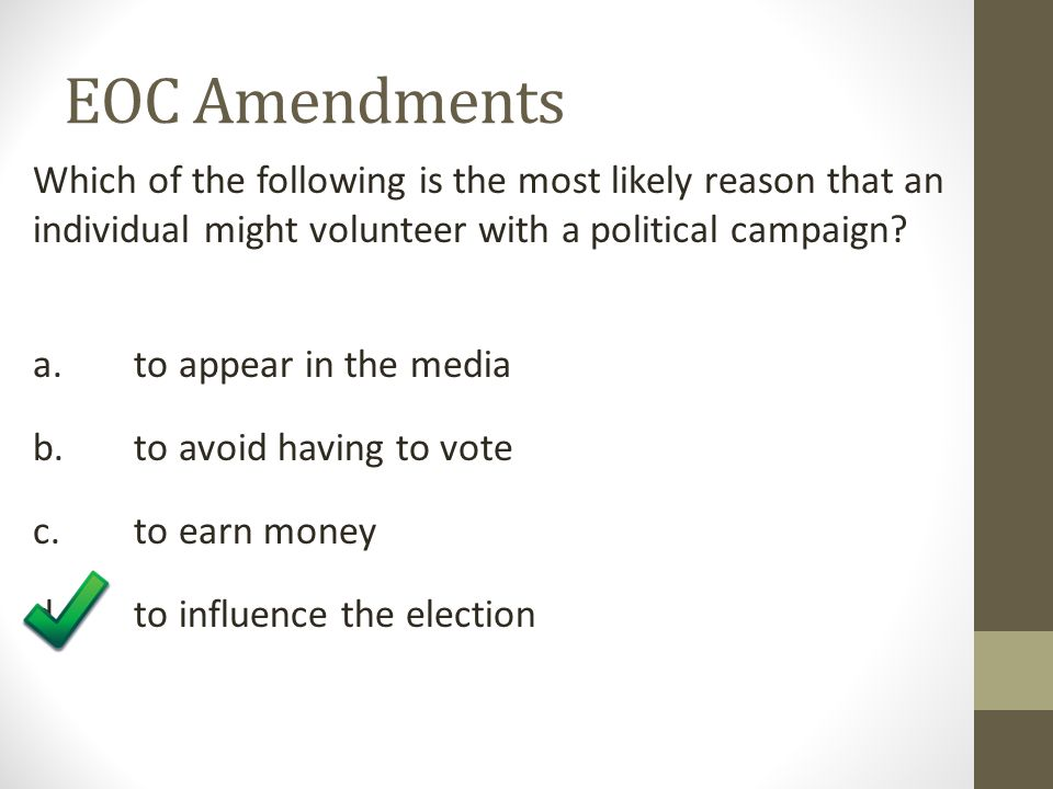 EOC Amendments Which of the following is the most likely reason that an individual might volunteer with a political campaign