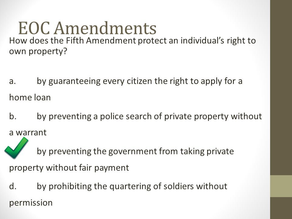 EOC Amendments How does the Fifth Amendment protect an individual's right to own property