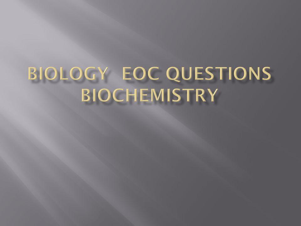 BIOLOGY EOC QUESTIONS BIOCHEMISTRY
