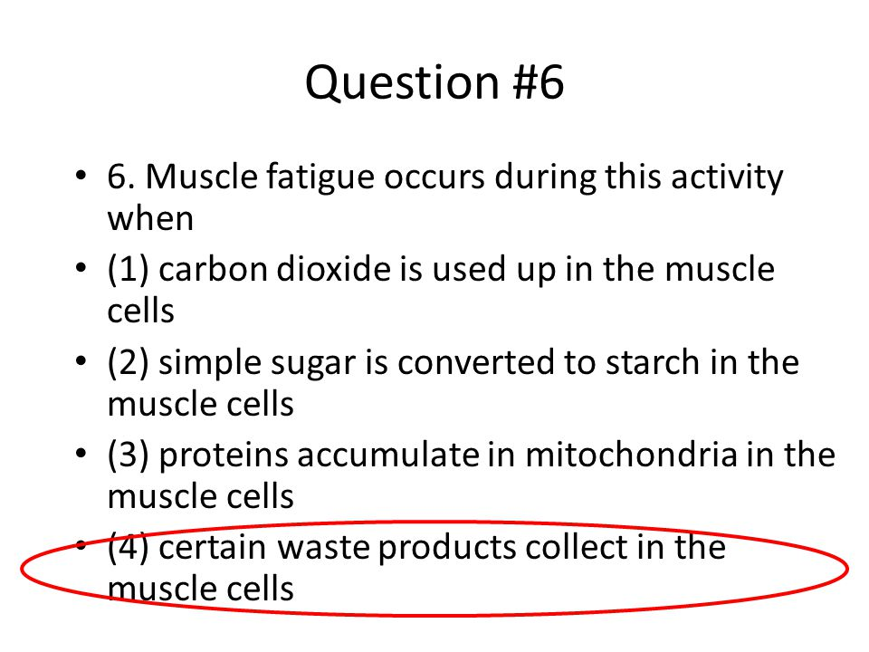 Question #6 6. Muscle fatigue occurs during this activity when