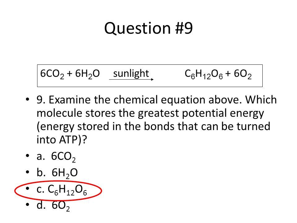 Question #9 6CO2 + 6H2O sunlight C6H12O6 + 6O2.