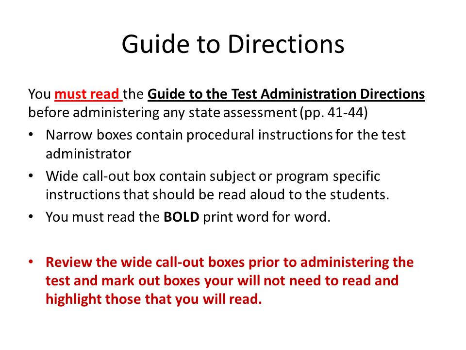 Guide to Directions You must read the Guide to the Test Administration Directions before administering any state assessment (pp. 41-44)