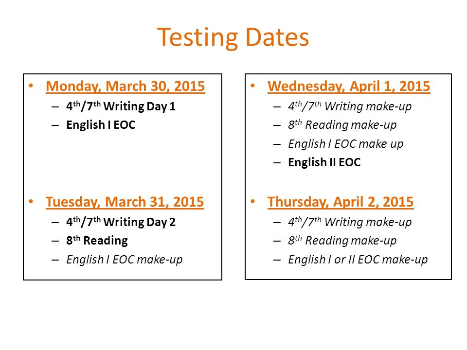 Testing Dates Monday, March 30, 2015 Tuesday, March 31, 2015