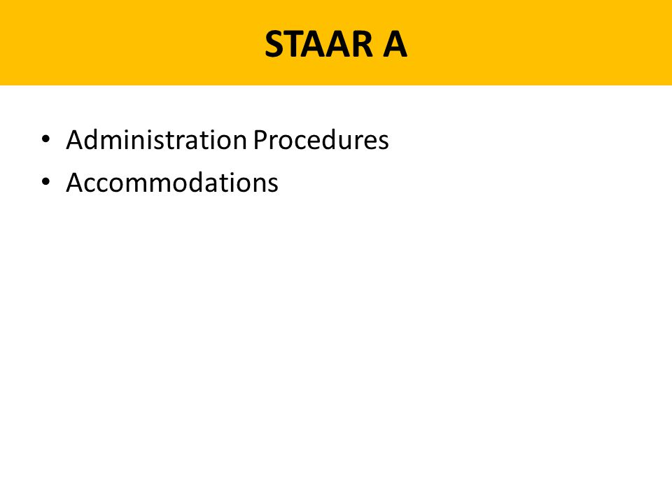 STAAR A Administration Procedures Accommodations