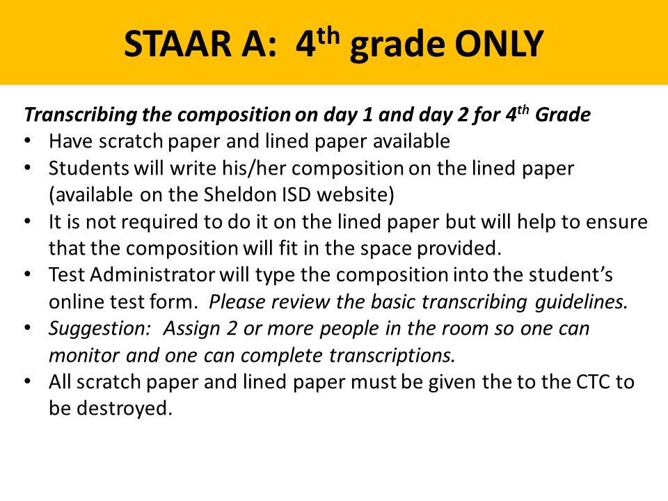 STAAR A: 4th grade ONLY Transcribing the composition on day 1 and day 2 for 4th Grade. Have scratch paper and lined paper available.