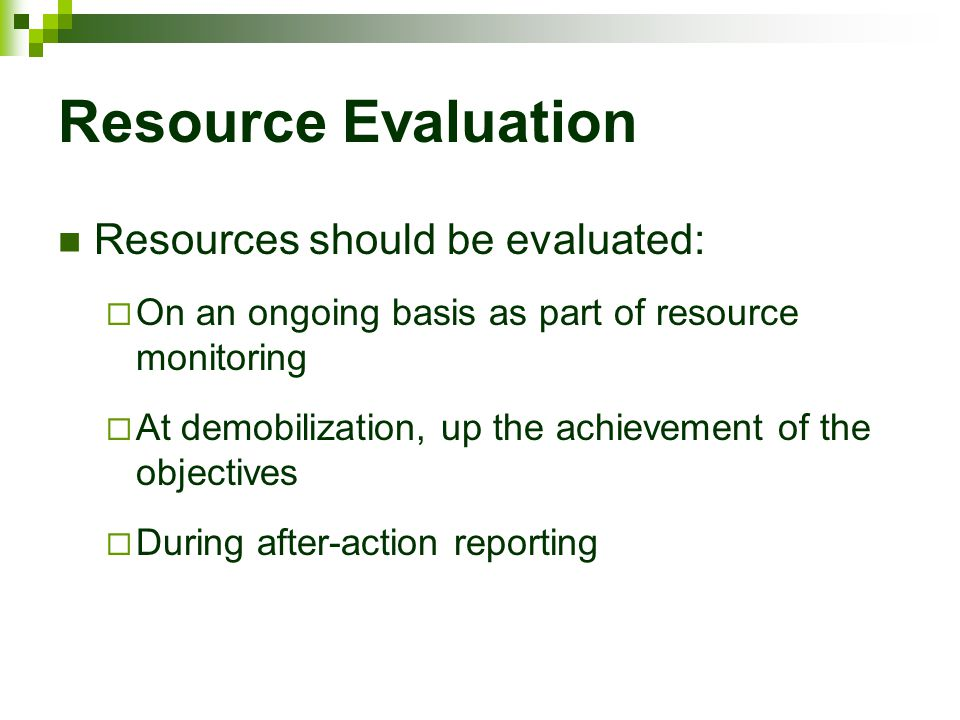 Resource Evaluation Resources should be evaluated: