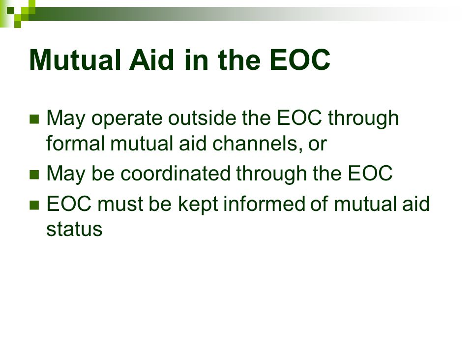 Mutual Aid in the EOC May operate outside the EOC through formal mutual aid channels, or. May be coordinated through the EOC.