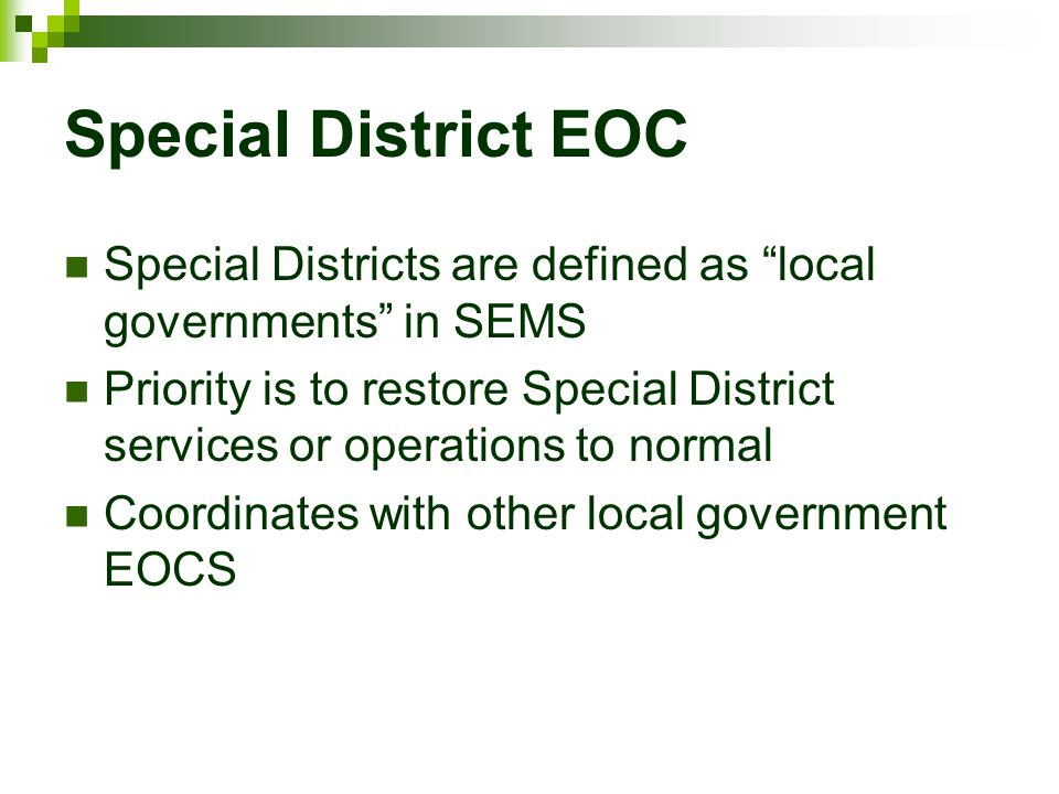 Special District EOC Special Districts are defined as local governments in SEMS.