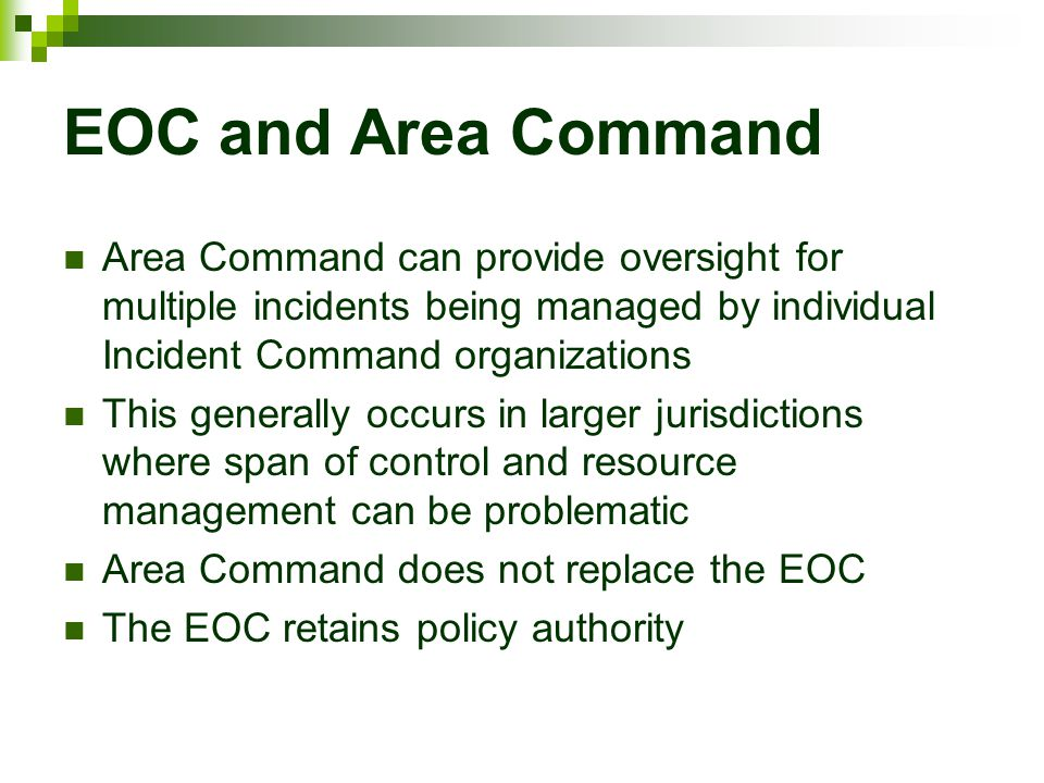 EOC and Area Command Area Command can provide oversight for multiple incidents being managed by individual Incident Command organizations.