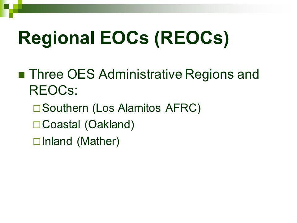 Regional EOCs (REOCs) Three OES Administrative Regions and REOCs: