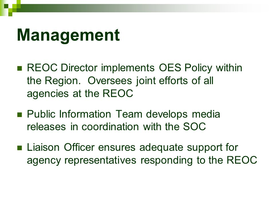 Management REOC Director implements OES Policy within the Region. Oversees joint efforts of all agencies at the REOC.