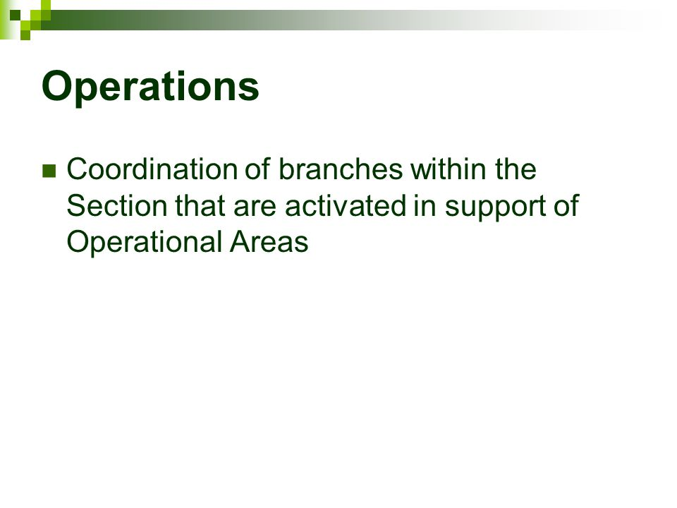 Operations Coordination of branches within the Section that are activated in support of Operational Areas.