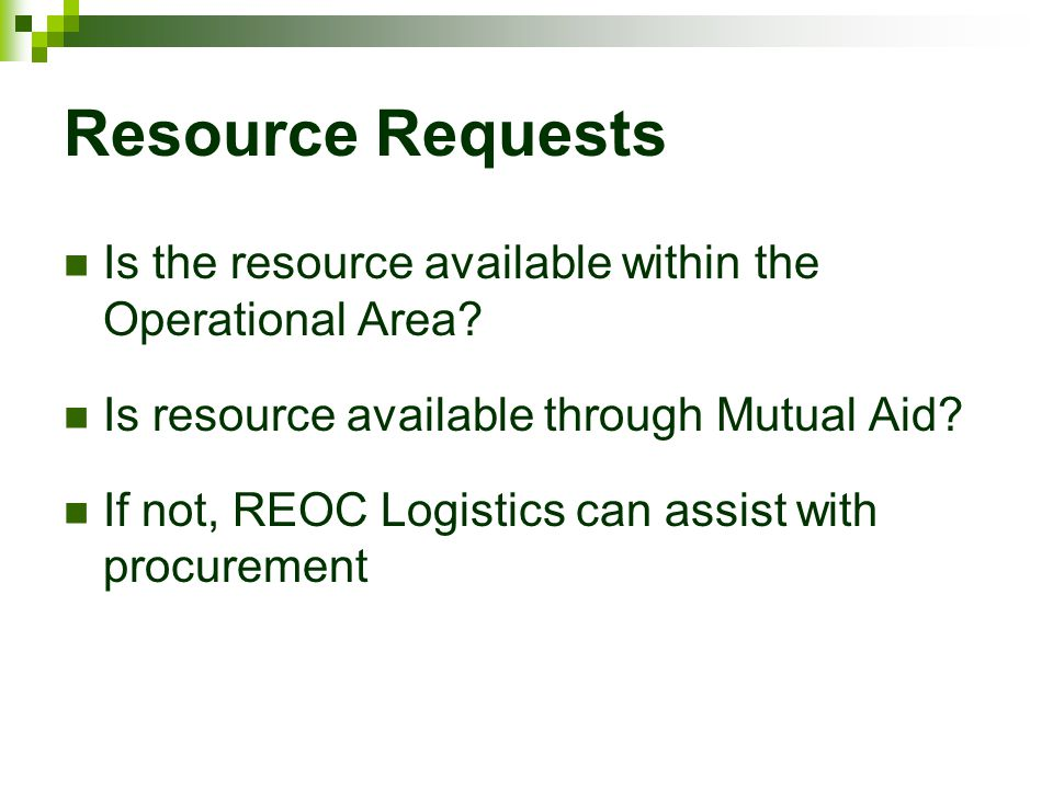 Resource Requests Is the resource available within the Operational Area Is resource available through Mutual Aid