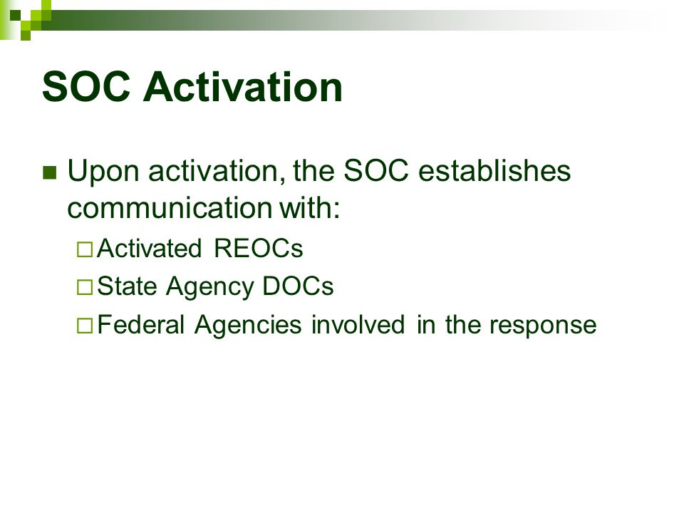 SOC Activation Upon activation, the SOC establishes communication with: Activated REOCs. State Agency DOCs.
