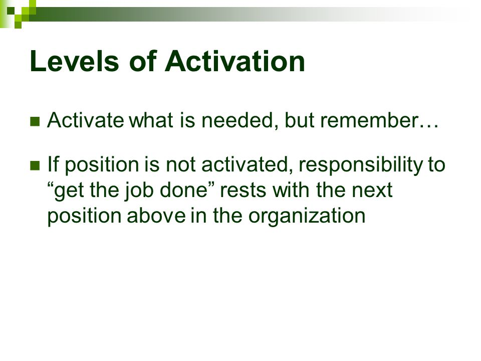 Levels of Activation Activate what is needed, but remember…