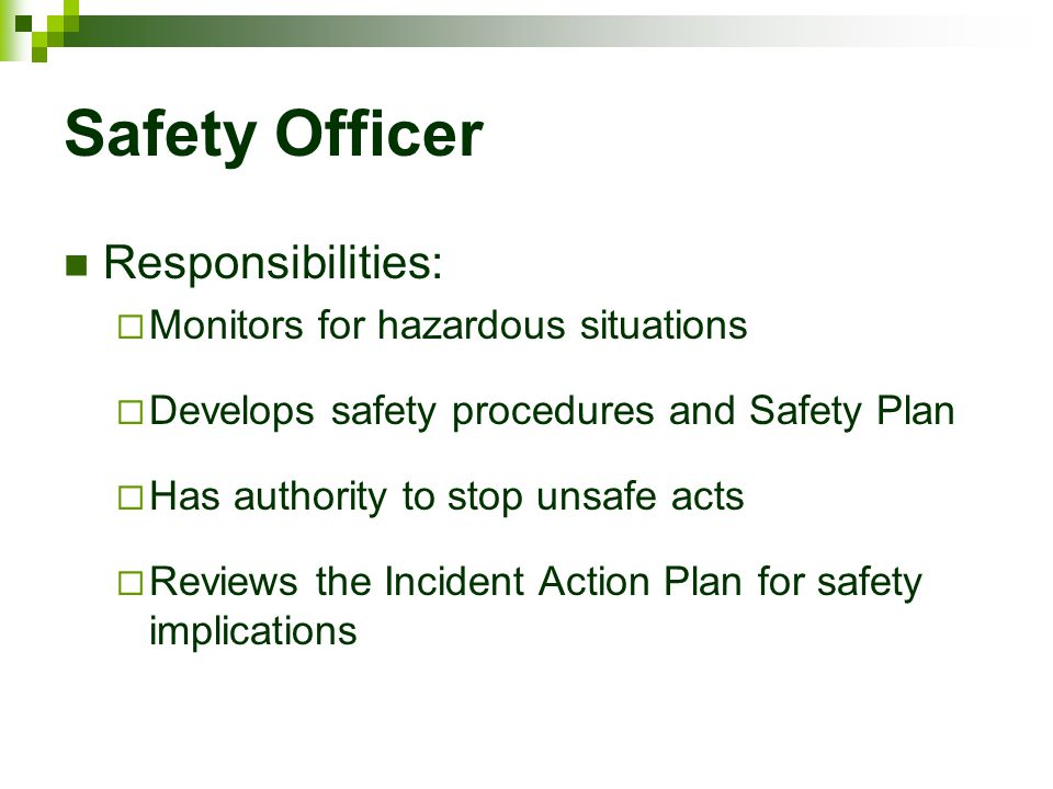 Safety Officer Responsibilities: Monitors for hazardous situations