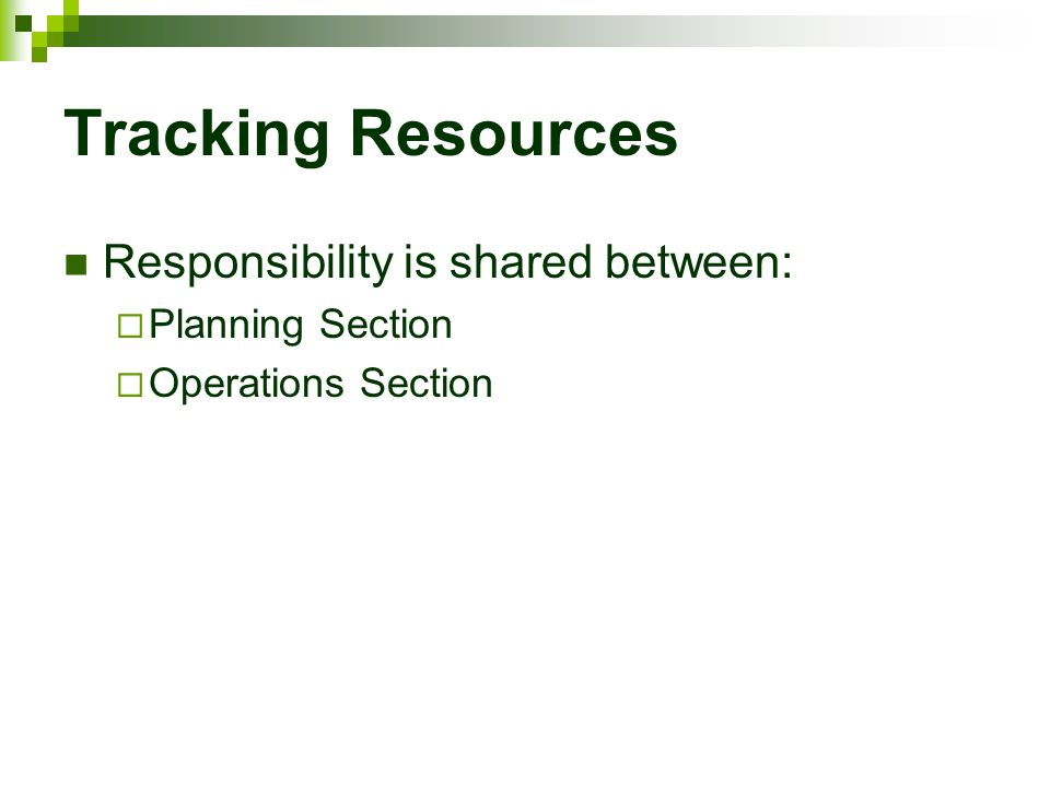 Tracking Resources Responsibility is shared between: Planning Section