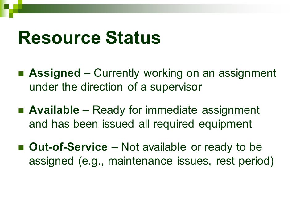 Resource Status Assigned – Currently working on an assignment under the direction of a supervisor.