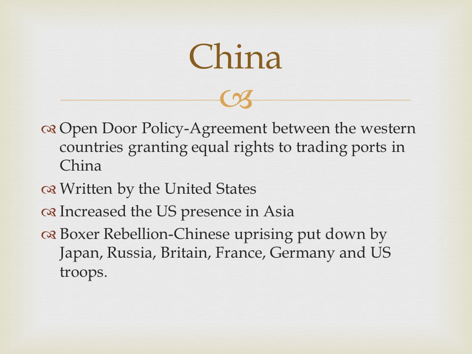 China Open Door Policy-Agreement between the western countries granting equal rights to trading ports in China.