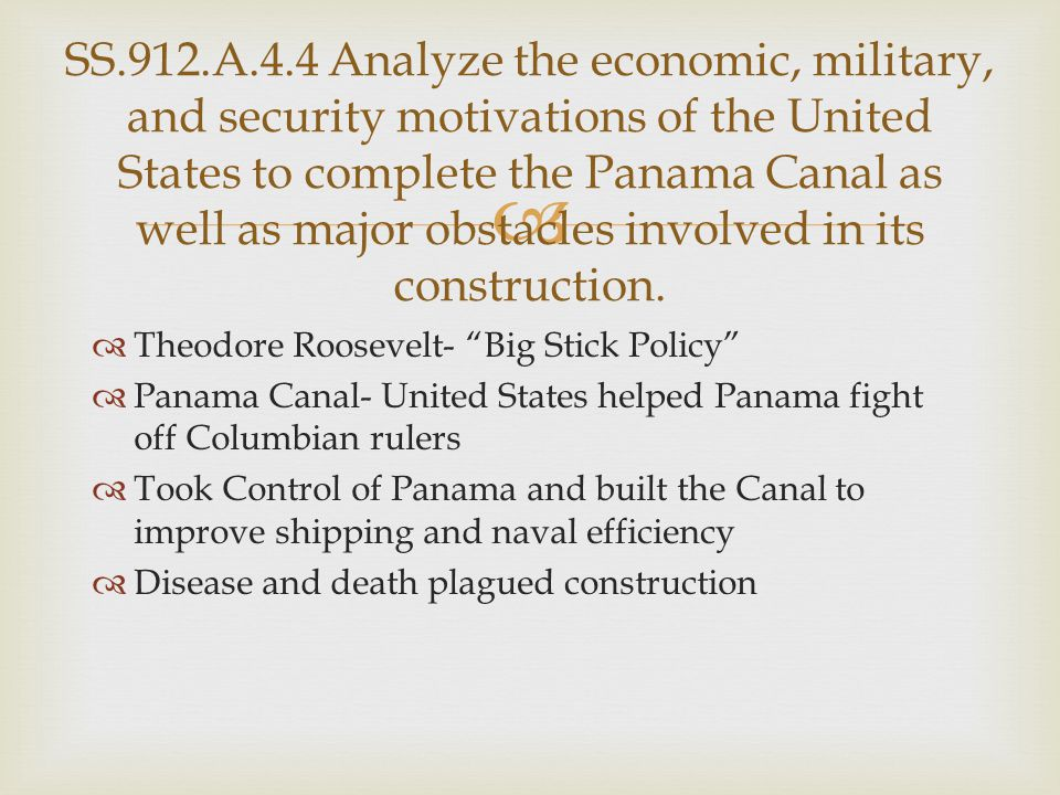 SS.912.A.4.4 Analyze the economic, military, and security motivations of the United States to complete the Panama Canal as well as major obstacles involved in its construction.
