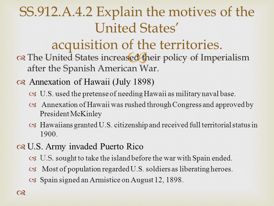 SS.912.A.4.2 Explain the motives of the United States' acquisition of the territories.