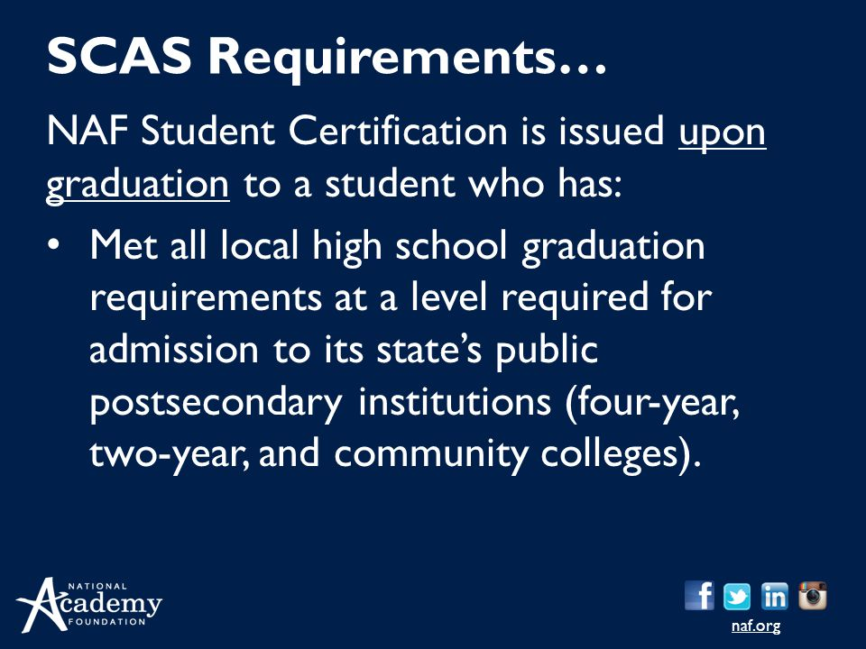 SCAS Requirements… NAF Student Certification is issued upon graduation to a student who has: