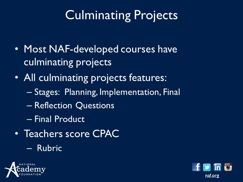 Culminating Projects Most NAF-developed courses have culminating projects. All culminating projects features: