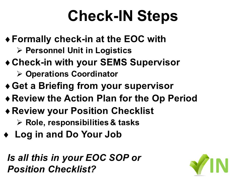 IN Check-IN Steps Formally check-in at the EOC with