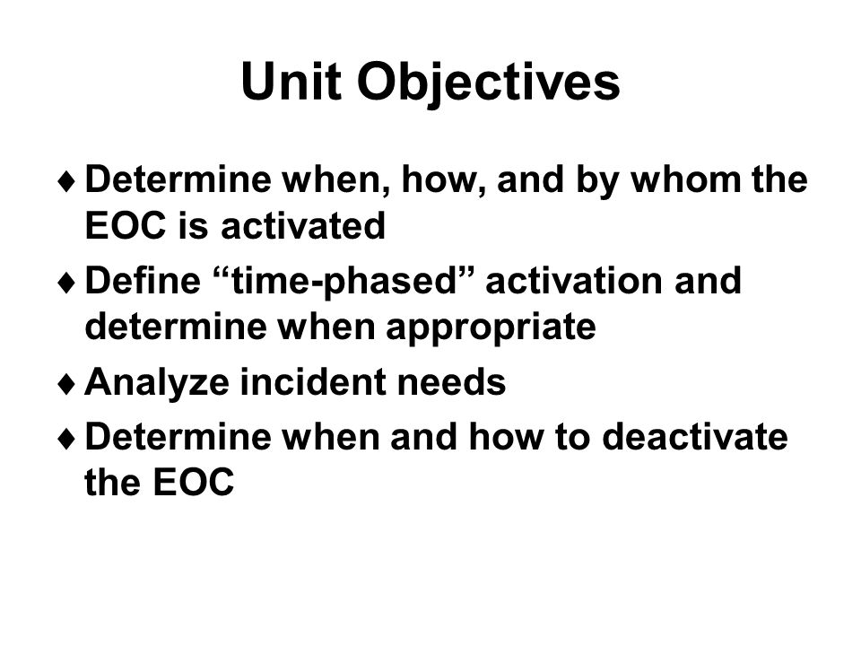 Unit Objectives Determine when, how, and by whom the EOC is activated
