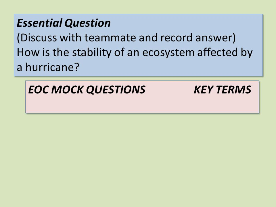 Essential Question (Discuss with teammate and record answer) How is the stability of an ecosystem affected by a hurricane
