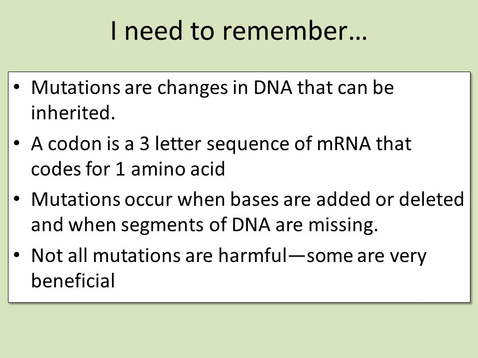 I need to remember… Mutations are changes in DNA that can be inherited. A codon is a 3 letter sequence of mRNA that codes for 1 amino acid.