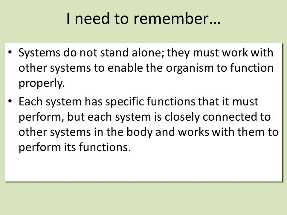 I need to remember… Systems do not stand alone; they must work with other systems to enable the organism to function properly.