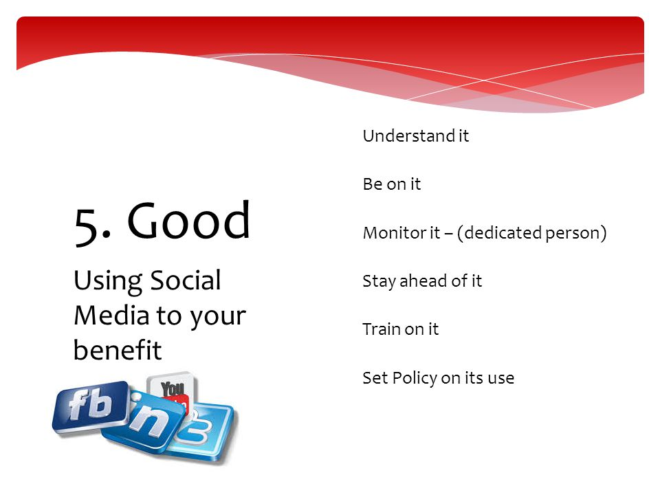 5. Good Using Social Media to your benefit Understand it Be on it