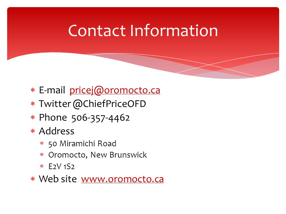 Contact Information E-mail pricej@oromocto.ca. Twitter @ChiefPriceOFD. Phone 506-357-4462. Address.
