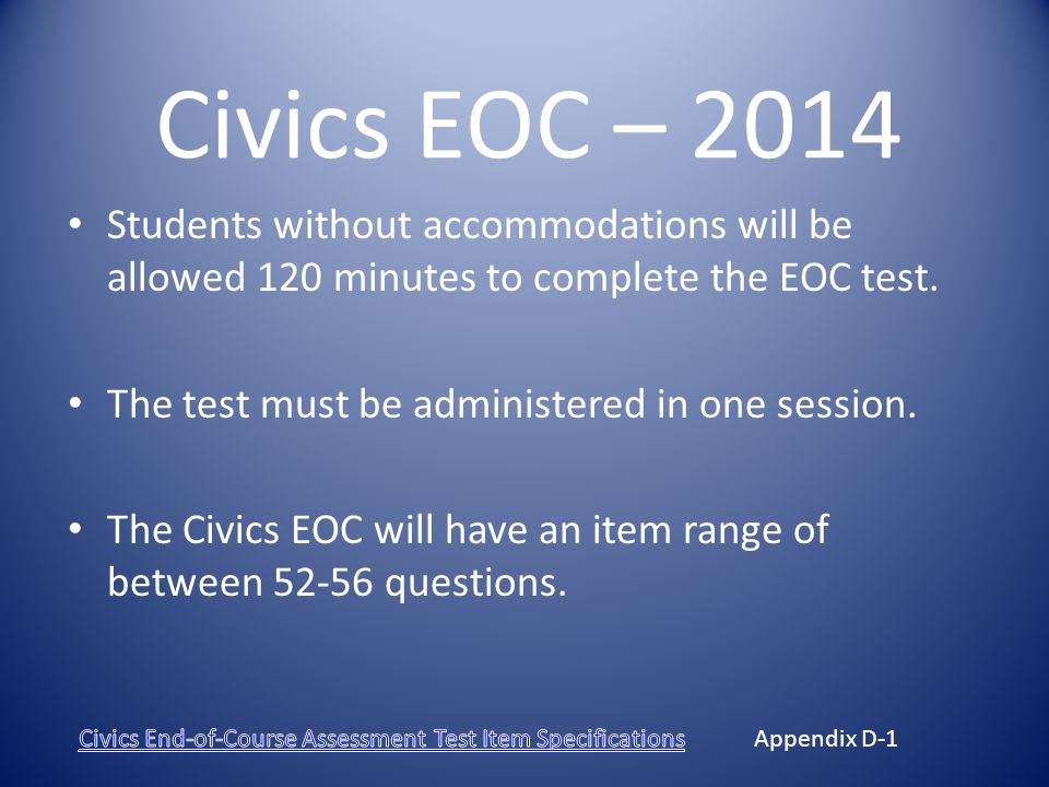 Civics EOC – 2014 Students without accommodations will be allowed 120 minutes to complete the EOC test.