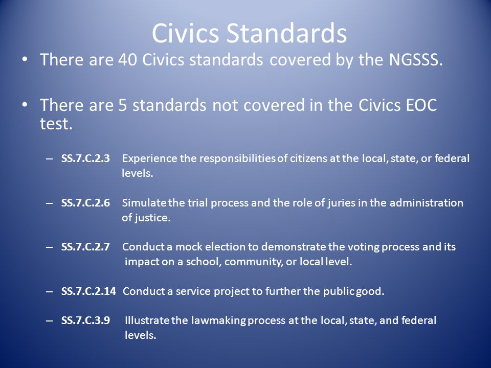 Civics Standards There are 40 Civics standards covered by the NGSSS.