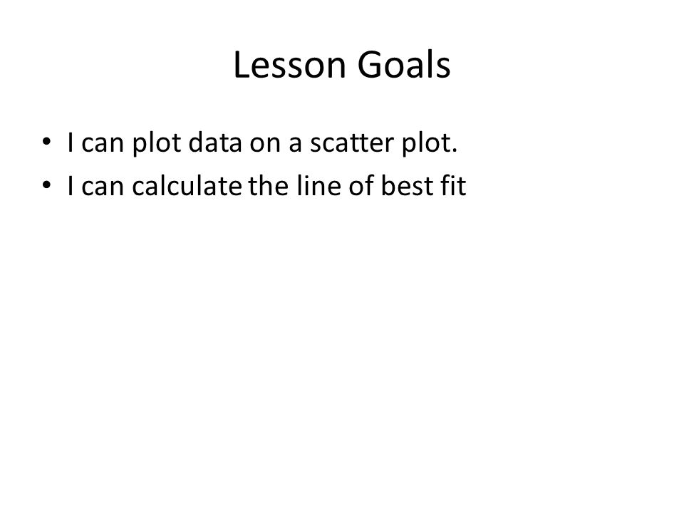 Lesson Goals I can plot data on a scatter plot.