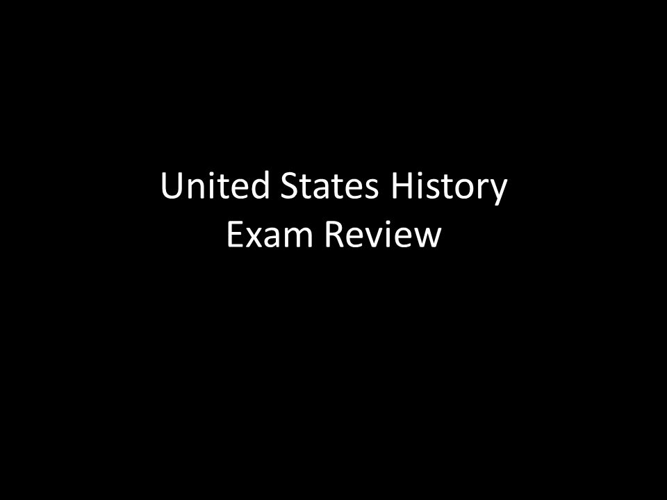 United States History Exam Review