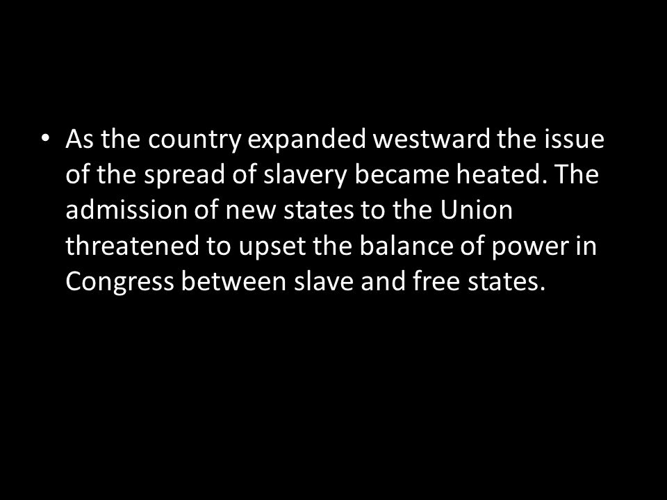 As the country expanded westward the issue of the spread of slavery became heated.