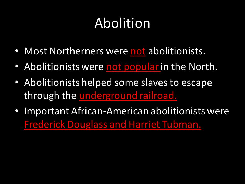 Abolition Most Northerners were not abolitionists.