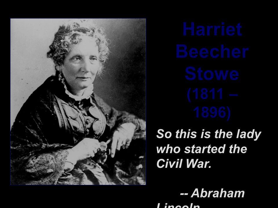 Harriet Beecher Stowe (1811 – 1896)